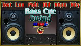 Test Loa Phải Mở Nhạc Này #69 l Bass Cực Sướng l LK Nhạc Không Lời Hay Nhất l Organ Nhạc Sống