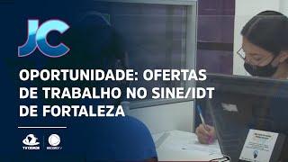 Oportunidade: ofertas de trabalho no SINE/IDT de Fortaleza