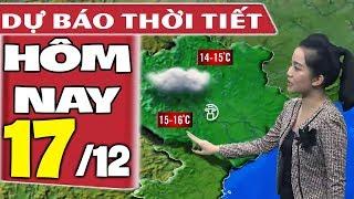 Dự báo thời tiết hôm nay mới nhất ngày 17/12 | Dự báo thời tiết 3 ngày tới