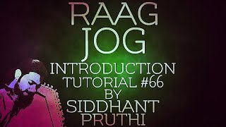 Raag Jog | Introduction | Tutorial #66 | Siddhant Pruthi