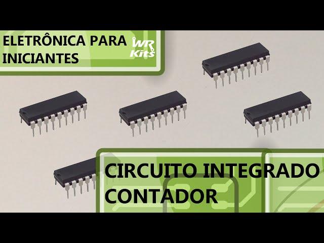 CONHEÇA UM CI CONTADOR | Eletrônica para Iniciantes #21