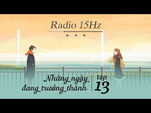 Radio 15Hz | Tập 13: Những ngày đang trưởng thành nghĩ về tương lai càng cảm thấy chông chênh
