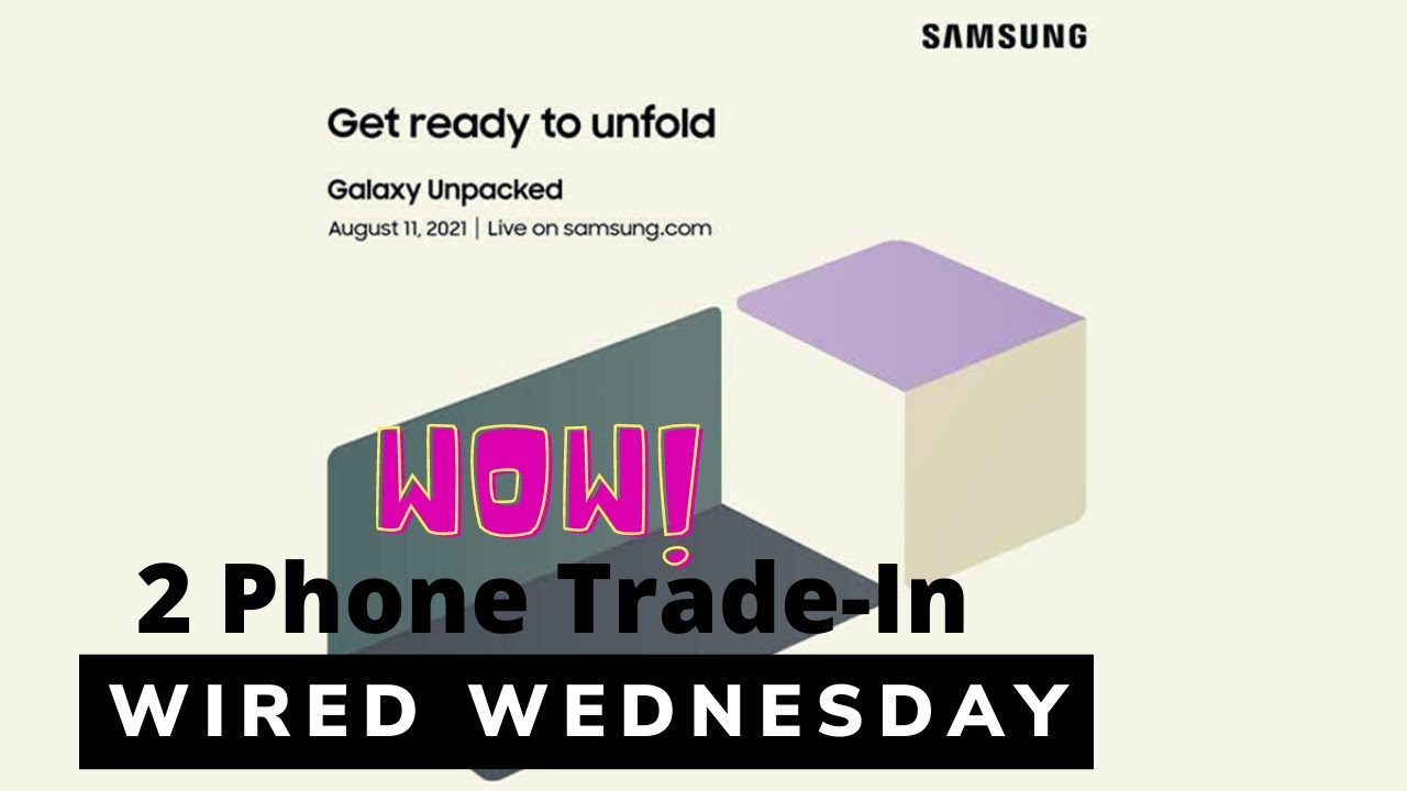 Samsung Unpacked 2021 Coming | 2 Phone Trade-in | Wired Wednesday Live