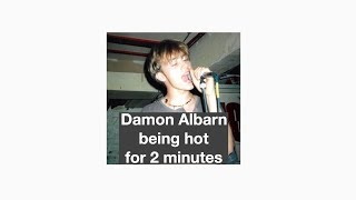 damon albarn being hot for 2 minutes straight