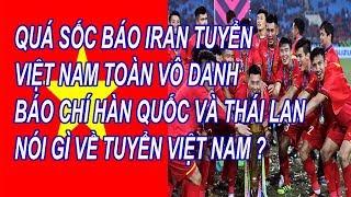 Qúa Sốc Báo Iran Tuyển Việt Nam Toàn Vô Danh, Báo Chí Thái Lan Và Hàn Quốc Nói Gì Về Tuyển Việt Nam