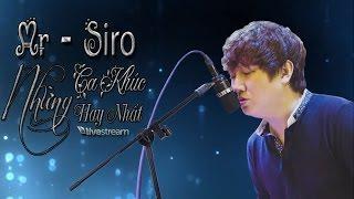 Những Ca Khúc Hay Nhất Của Mr Siro ( Livestream)