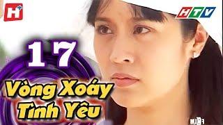 Vòng Xoáy Tình Yêu -  Tập 17  | Phim Tình Cảm Việt Nam 2017