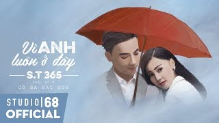 Vì Anh Luôn Ở Đây - S.T 365 | Nhạc Phim Cô Ba Sài Gòn (OST)