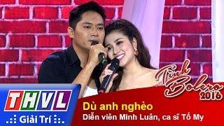 THVL | Tình Bolero 2016 - Tập 8: Dù anh nghèo - Diễn viên Minh Luân, ca sĩ Tố My