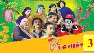 Hài Tết 2016 | Tết Lo Phết 3 | Phim Hài 2016 Chiến Thắng , Giang Còi