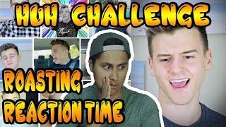 HUH CHALLENGE Roast on REACTION TIME
