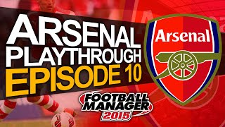 Arsenal FC - Episode 10 | Football Manager 2015 Let's Play