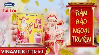 Quảng cáo Vinamilk -  Creamer đặc Tài Lộc - BÀN ĐÀO NGOẠI TRUYỆN