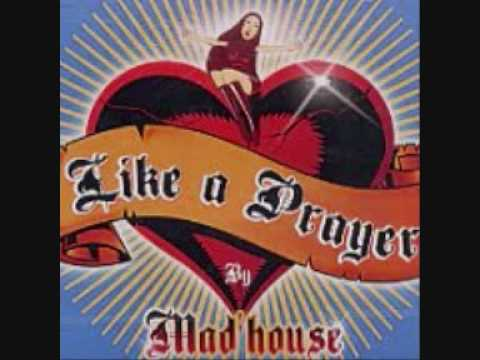 Mad House Like a Prayer