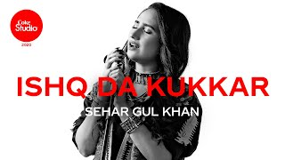 Ishq Da Kukkar – Sehar Gul Khan (Coke Studio 2020) Video HD