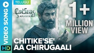 Chitike se Aa Chirugaali - Official Video Song- Aranya- Ra..