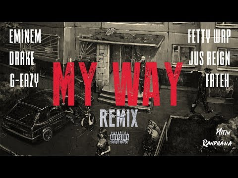 My Way Remix - Eminem, Drake, Fetty Wap, G-Eazy, Jus Reign, Fateh [Nitin Randhawa Remix]
