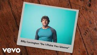 Billy Currington - Do I Make You Wanna (Lyric Video)