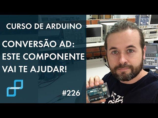 COMPONENTE PARA UMA CONVERSÃO AD ESTÁVEL | Curso de Arduino #226