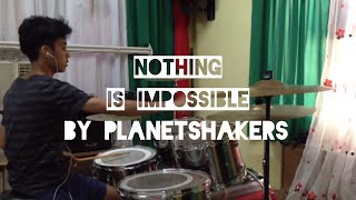 NOTHING IS IMPOSSIBLE - planetshakers | drum cover by Timothy
