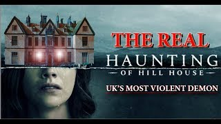 A REAL Haunting Of Hill House ( the worlds most violent demon )