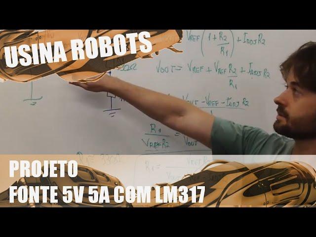PROJETO DE FONTE DE 5V 5A COM LM317 | Usina Robots US-2 #017