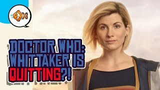 DOCTOR WHO QUITTING?! Jodie Whittaker LEAVING the Show?!
