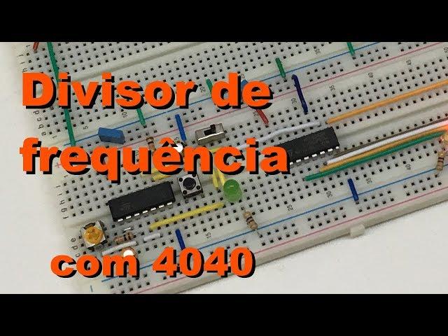 DIVISOR DE FREQUÊNCIA COM 4040 | Conheça Eletrônica! #057