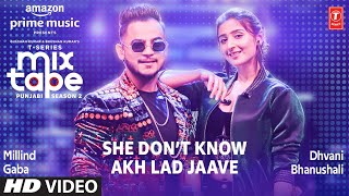 She Dont Know Vs Akh Lad Jaave – Dhvani Bhanushali – Millind Gaba