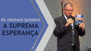 29/09/19 - A Suprema Esperança - Pr. Geovani Queiroz