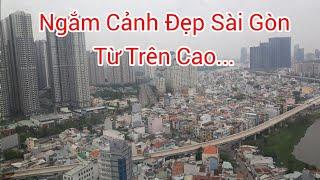 Ngắm nhìn cảnh đẹp Sài Gòn từ trên cao bạn thấy như thế nào?
