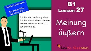 B1 - Lesson 27 | Meinung sagen | express opinion | Goethe Zertifikal B1 | Learn German intermediate