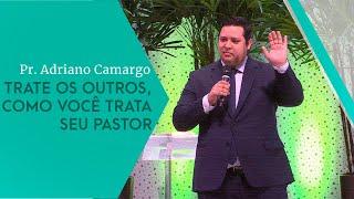 05/10/19 - Trate os outros, como você trata seu pastor - Pr. Adriano Camargo