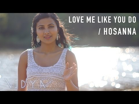 Ellie Goulding - Love Me Like You Do   Hosanna (Vidya Vox Mashup Cover)