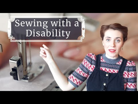 Sewing with a Disability - making sewing more accessible