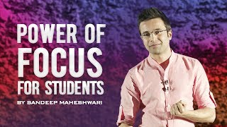 BEST MOTIVATIONAL VIDEO For Students - By Sandeep Maheshwari I POWER OF FOCUS