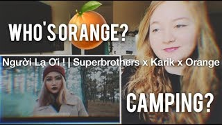 Người Lạ Ơi ! | Superbrothers x Karik x Orange REACTION (who is Orange?)