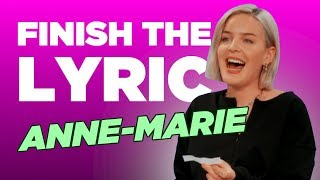 Finish The Lyric: Anne-Marie