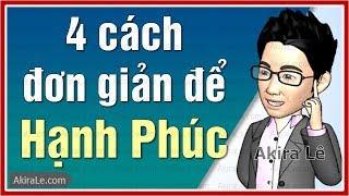 4 cách để sống HẠNH PHÚC: Quy luật đơn giản để sống VUI VẺ mỗi ngày là gì? AkiraLe.com