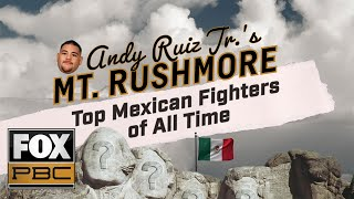 Andy Ruiz Jr. names his Mt. Rushmore of Mexican boxers | PBC ON FOX