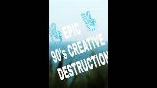 Best 90's in CREATIVE DESTRUCTION.........