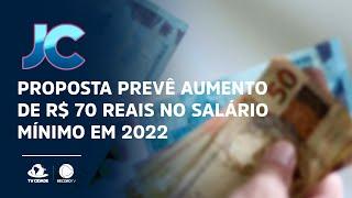 Proposta prevê aumento de R$ 70 reais no salário mínimo em 2022
