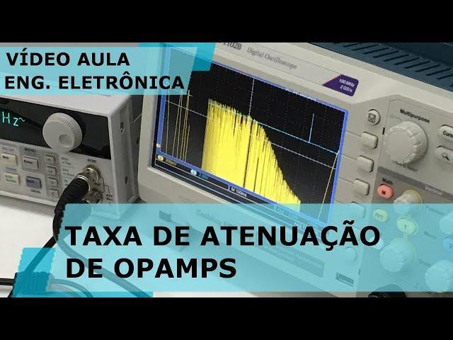 TAXA DE ATENUAÇÃO DE AMPLIFICADORES OPERACIONAIS | Vídeo Aula #235