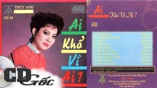 [CD Nhạc Xưa] Ai Khổ Vì Ai (Thúy Anh 32) - GIAO LINH, HƯƠNG LAN, NHƯ MAI