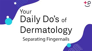 Separating Fingernails - Daily Do's of Dermatology