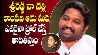 Never criticised Sri Reddy even after she abused my wife, ..