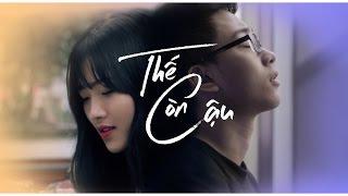 【Phim ngắn】- THẾ CÒN CẬU (Official) | S6 Team | PHIM NGẮN 2017