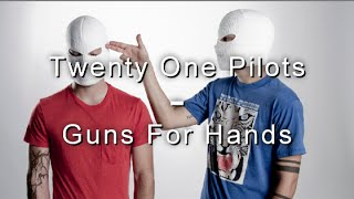 Guns for hands- Twenty One Pilots Lyrics