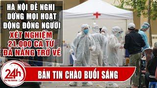 Tin tức 24h mới nhất hôm nay 30/7| Tin Sáng | Hà Nội đề nghị xét nghiệm 21000 ca về từ Đà Nẵng