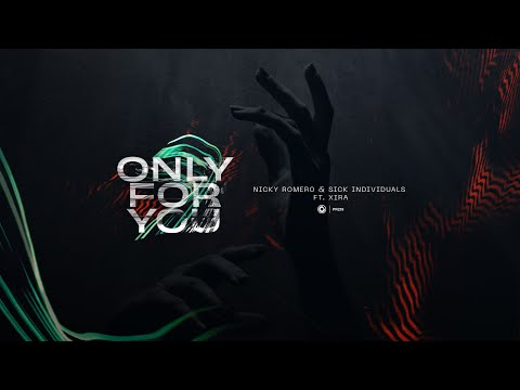 Nicky Romero & Sick Individuals ft. XIRA - Only For You (Official Lyric Video)